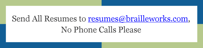 "Image of a blue and green rectangle with the words ""Send all resumes to resumes@brailleworks.com, no phone calls please"" displayed"