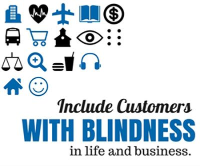 Include customers with blindness in life and business.