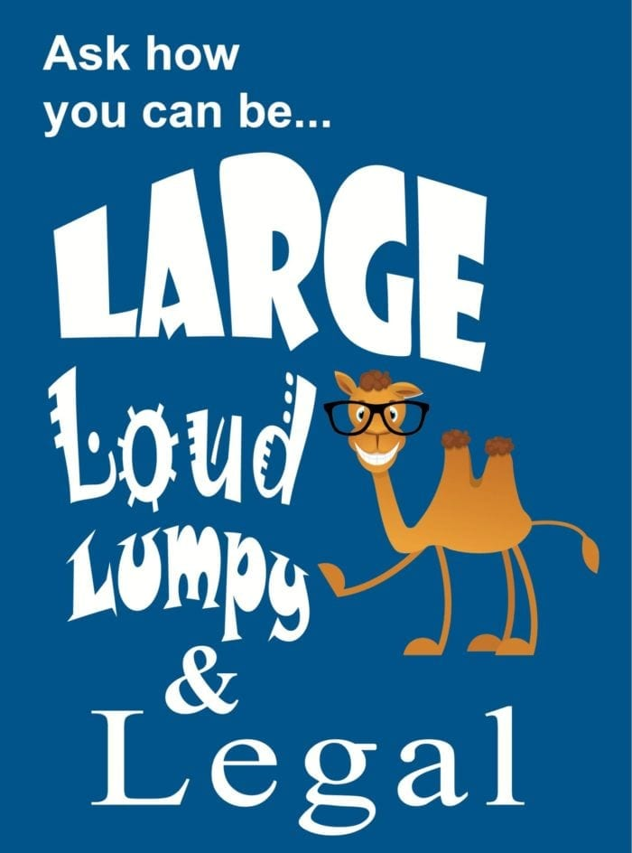 "Cartoon camel wearing glasses surrounded by the words, ""Ask how you can be... Large Loud Lumpy & Legal"""