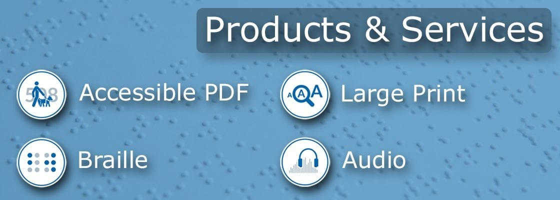 Products & Services Accessible PDF Braille Large Print Audio